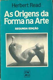 AS ORIGENS DA FORMA NA ARTE - HERBERT READ